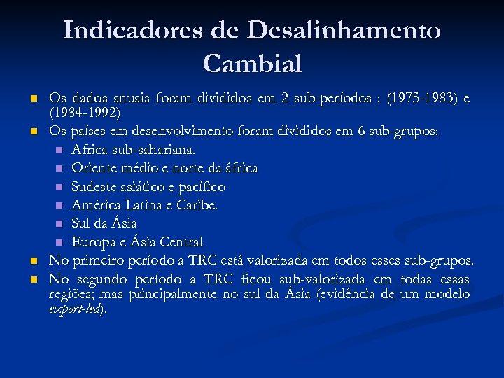 Indicadores de Desalinhamento Cambial n n Os dados anuais foram divididos em 2 sub-períodos