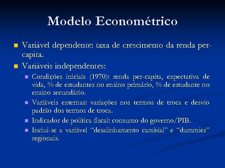 Modelo Econométrico n n Variável dependente: taxa de crescimento da renda percapita. Variáveis independentes: