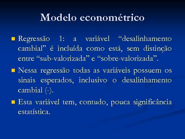 """Modelo econométrico Regressão 1: a variável """"desalinhamento cambial"""" é incluída como está, sem distinção"""