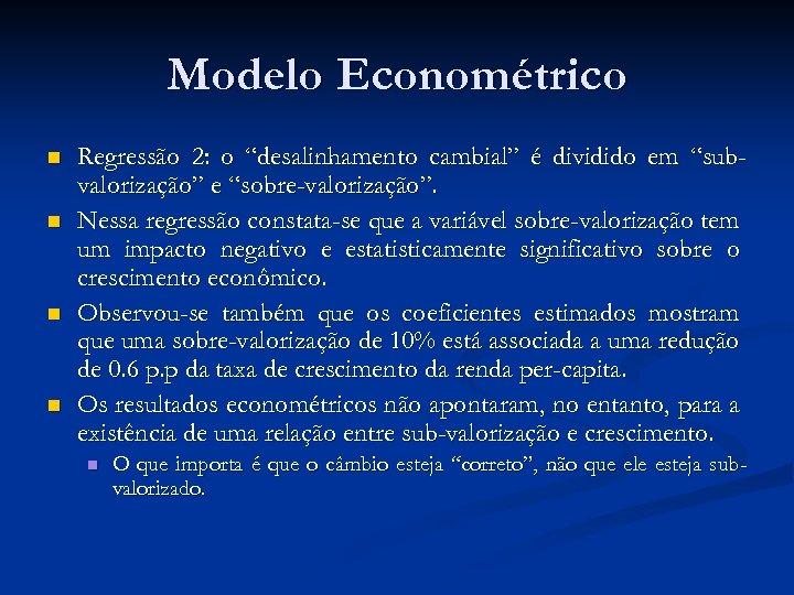 """Modelo Econométrico n n Regressão 2: o """"desalinhamento cambial"""" é dividido em """"subvalorização"""" e"""