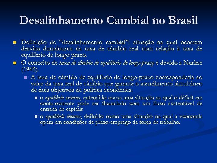 "Desalinhamento Cambial no Brasil n n Definição de ""desalinhamento cambial"": situação na qual ocorrem"