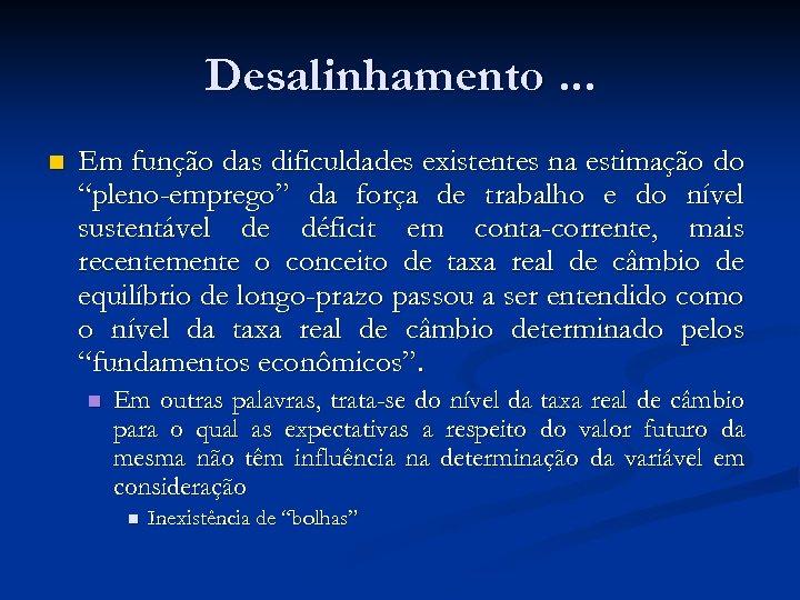 """Desalinhamento. . . n Em função das dificuldades existentes na estimação do """"pleno-emprego"""" da"""