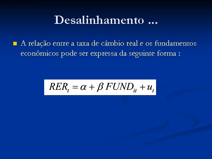 Desalinhamento. . . n A relação entre a taxa de câmbio real e os