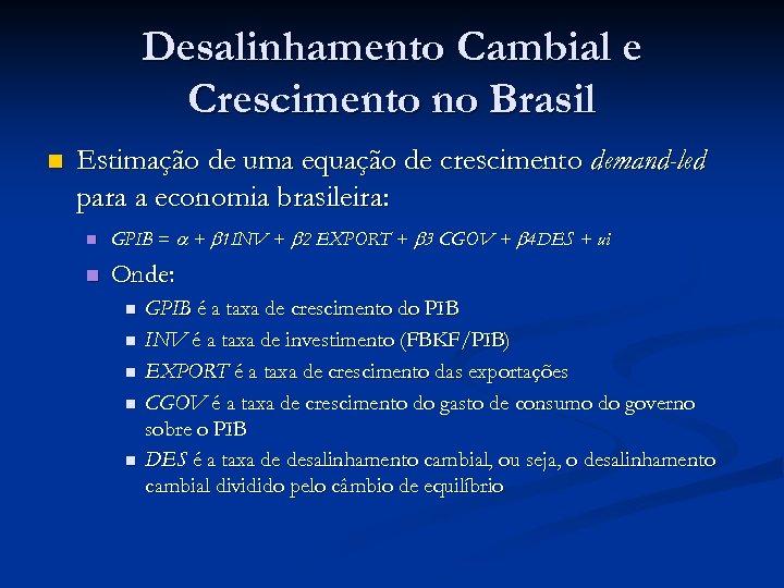Desalinhamento Cambial e Crescimento no Brasil n Estimação de uma equação de crescimento demand-led