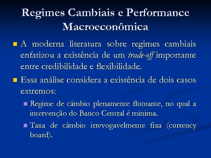 Regimes Cambiais e Performance Macroeconômica A moderna literatura sobre regimes cambiais enfatizou a existência