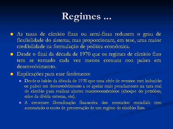Regimes. . . n n n As taxas de câmbio fixas ou semi-fixas reduzem