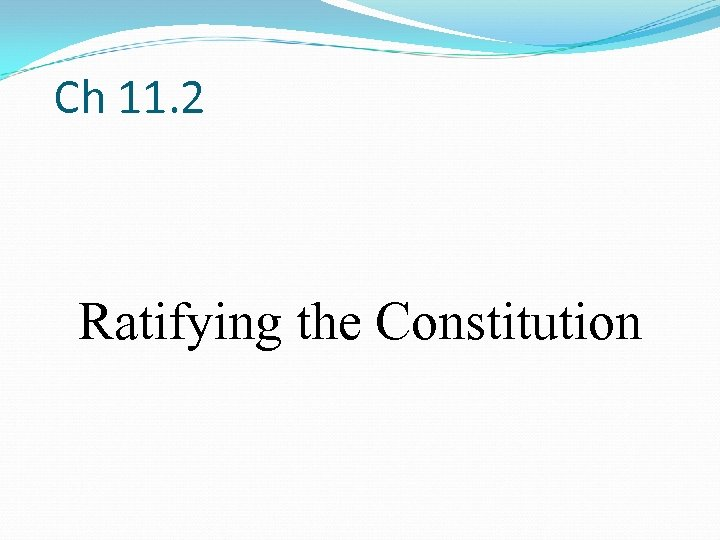 Ch 11. 2 Ratifying the Constitution