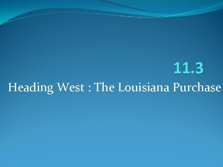 11. 3 Heading West : The Louisiana Purchase
