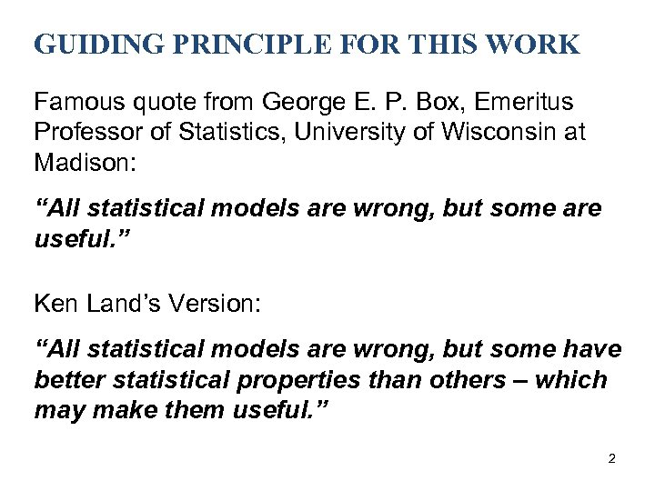 GUIDING PRINCIPLE FOR THIS WORK Famous quote from George E. P. Box, Emeritus Professor