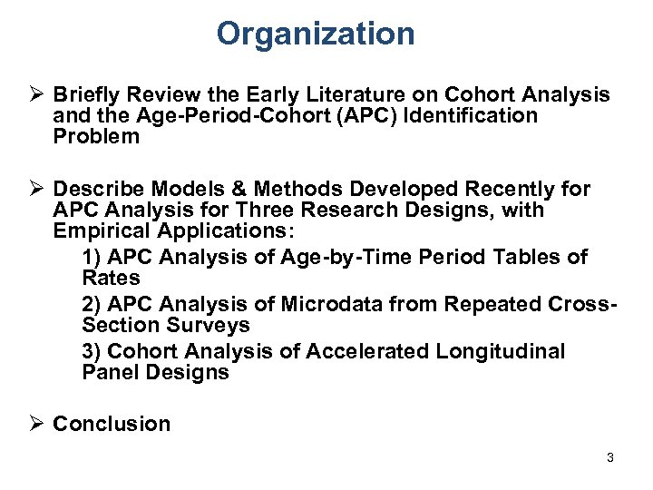 Organization Ø Briefly Review the Early Literature on Cohort Analysis and the Age-Period-Cohort (APC)