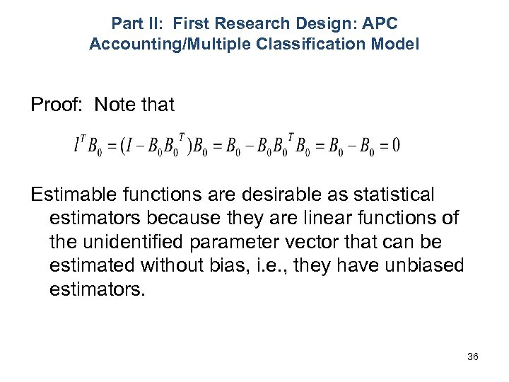 Part II: First Research Design: APC Accounting/Multiple Classification Model Proof: Note that Estimable functions