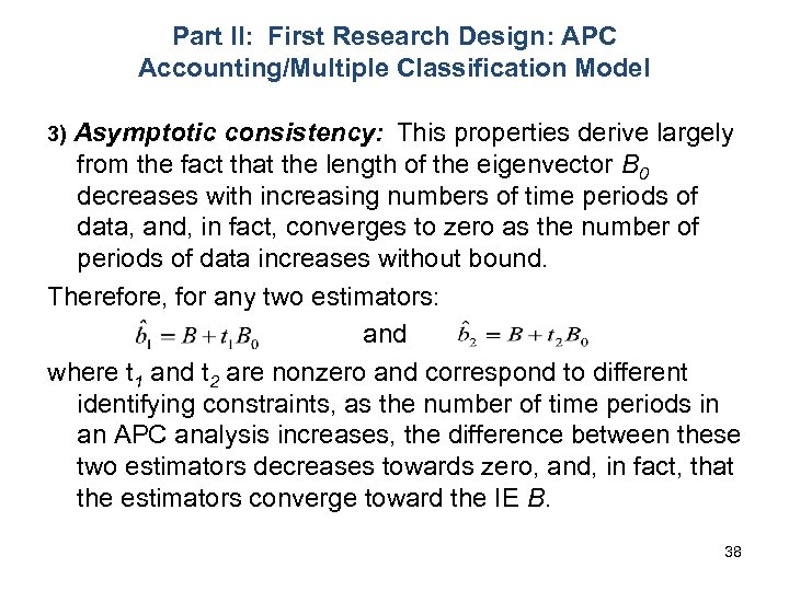 Part II: First Research Design: APC Accounting/Multiple Classification Model 3) Asymptotic consistency: This properties