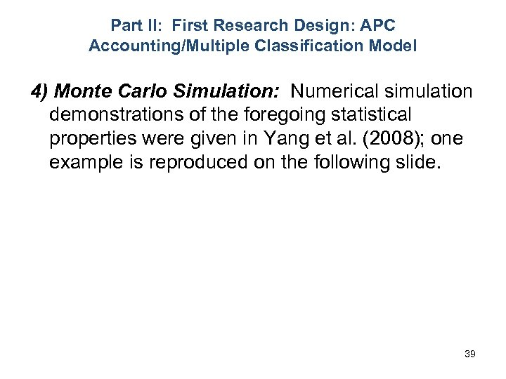 Part II: First Research Design: APC Accounting/Multiple Classification Model 4) Monte Carlo Simulation: Numerical