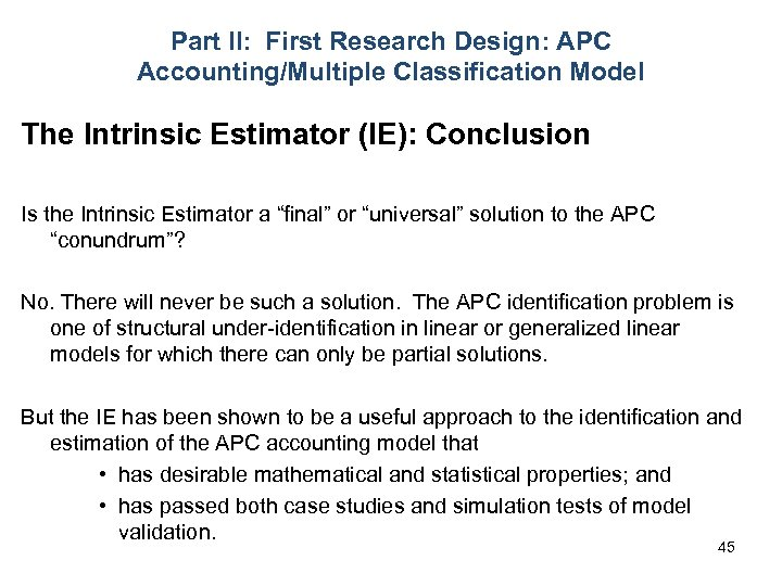 Part II: First Research Design: APC Accounting/Multiple Classification Model The Intrinsic Estimator (IE): Conclusion