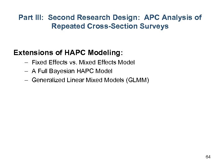 Part III: Second Research Design: APC Analysis of Repeated Cross-Section Surveys Extensions of HAPC