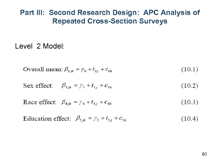 Part III: Second Research Design: APC Analysis of Repeated Cross-Section Surveys Level 2 Model: