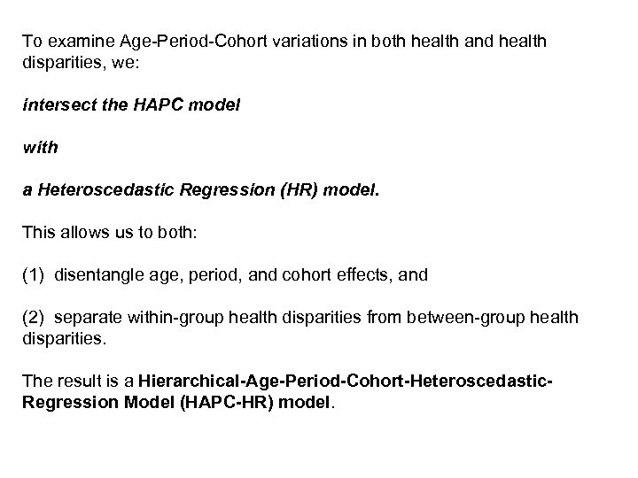 To examine Age-Period-Cohort variations in both health and health disparities, we: intersect the HAPC