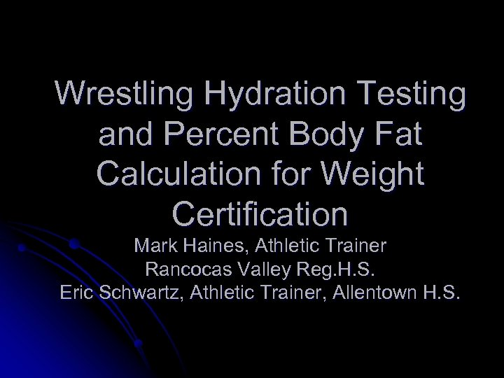 Wrestling Hydration Testing and Percent Body Fat Calculation for Weight Certification Mark Haines, Athletic