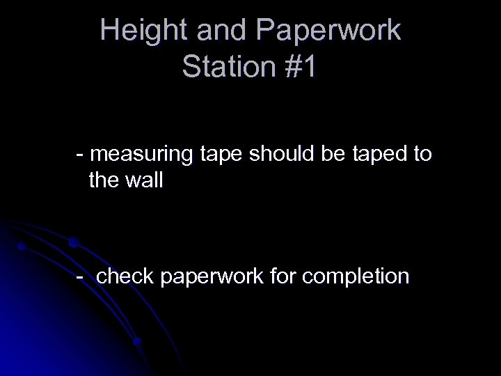 Height and Paperwork Station #1 - measuring tape should be taped to the wall