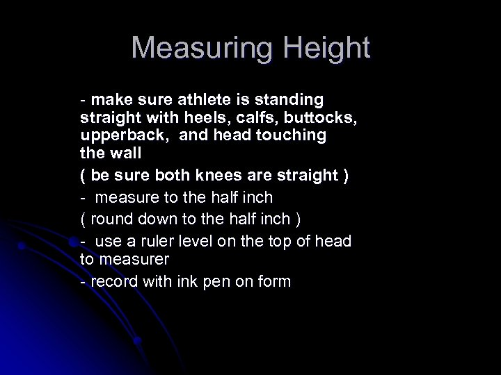 Measuring Height - make sure athlete is standing straight with heels, calfs, buttocks, upperback,