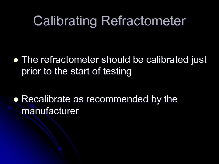 Calibrating Refractometer l The refractometer should be calibrated just prior to the start of