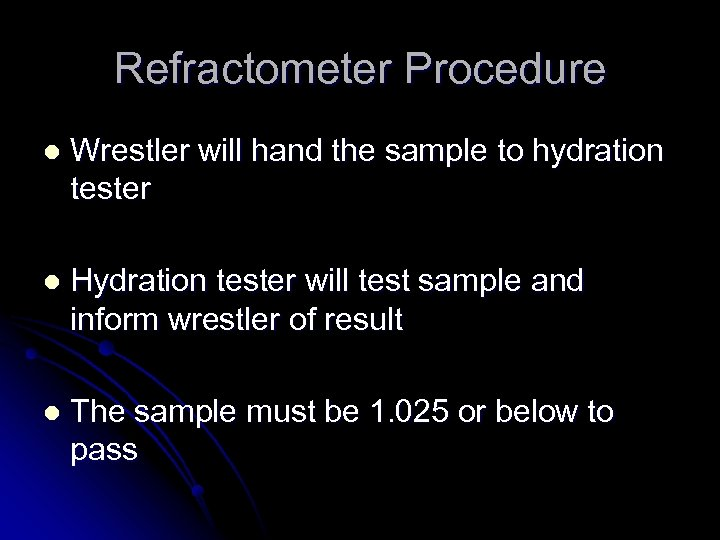 Refractometer Procedure l Wrestler will hand the sample to hydration tester l Hydration tester