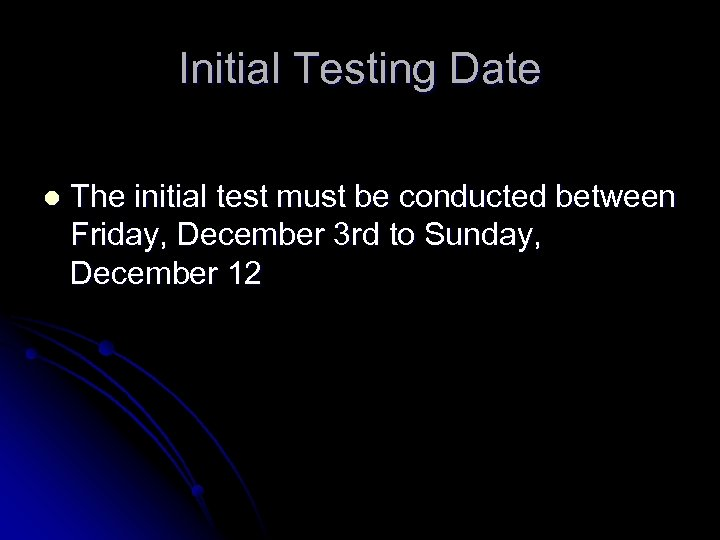 Initial Testing Date l The initial test must be conducted between Friday, December 3