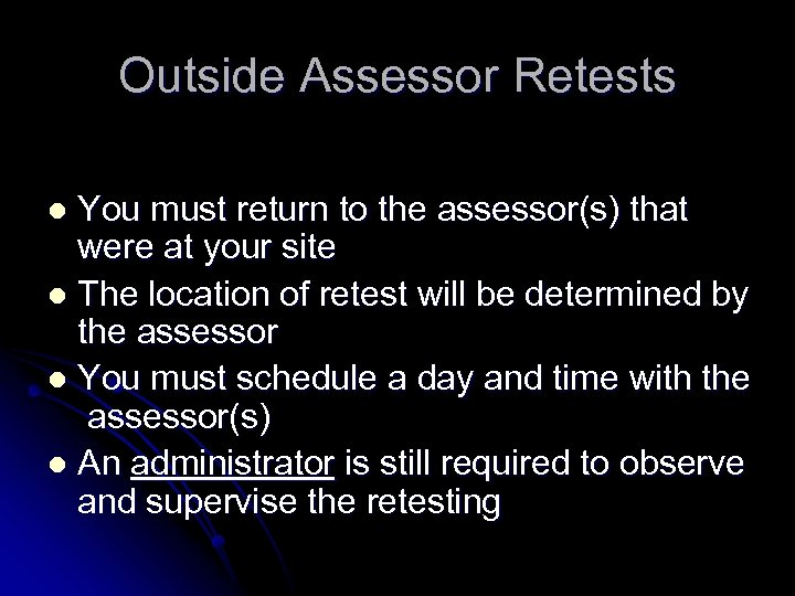 Outside Assessor Retests You must return to the assessor(s) that were at your site
