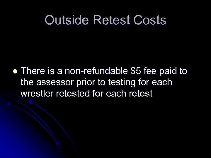 Outside Retest Costs l There is a non-refundable $5 fee paid to the assessor