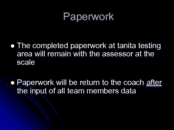 Paperwork l The completed paperwork at tanita testing area will remain with the assessor