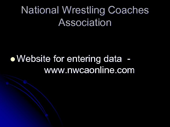 National Wrestling Coaches Association l Website for entering data www. nwcaonline. com