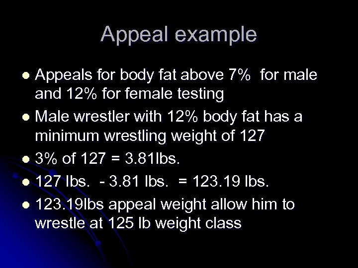 Appeal example Appeals for body fat above 7% for male and 12% for female
