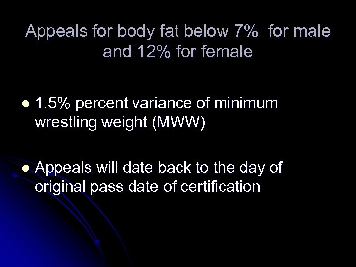 Appeals for body fat below 7% for male and 12% for female l 1.