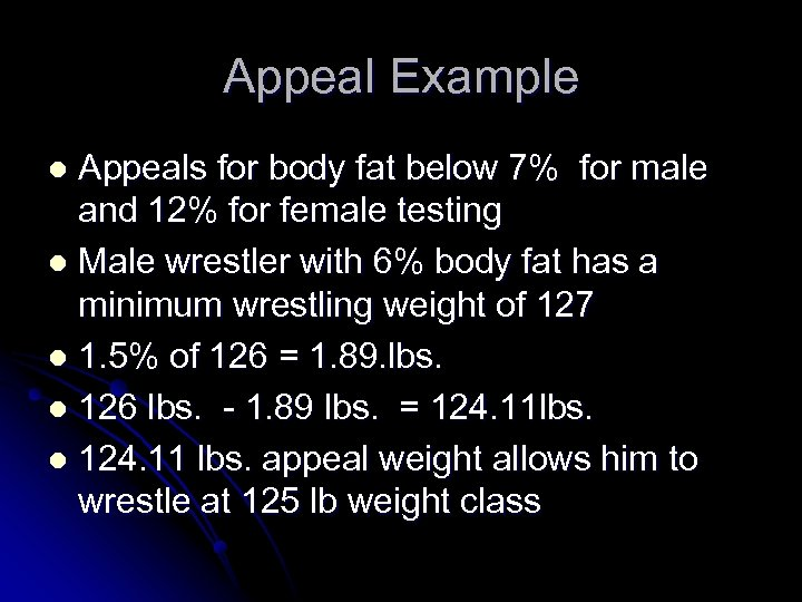 Appeal Example Appeals for body fat below 7% for male and 12% for female