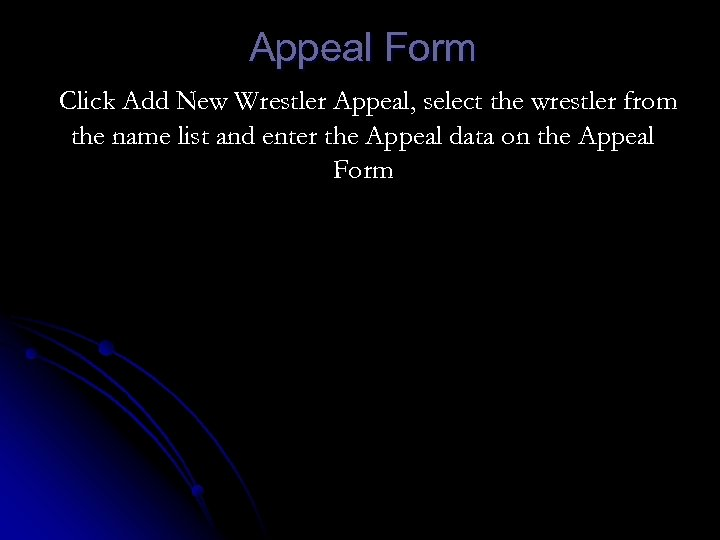 Appeal Form Click Add New Wrestler Appeal, select the wrestler from the name list