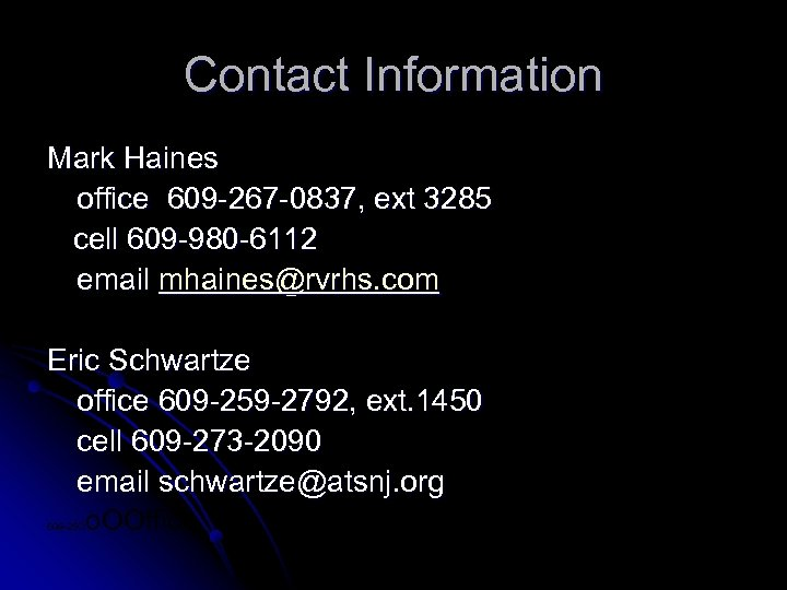 Contact Information Mark Haines office 609 -267 -0837, ext 3285 cell 609 -980 -6112