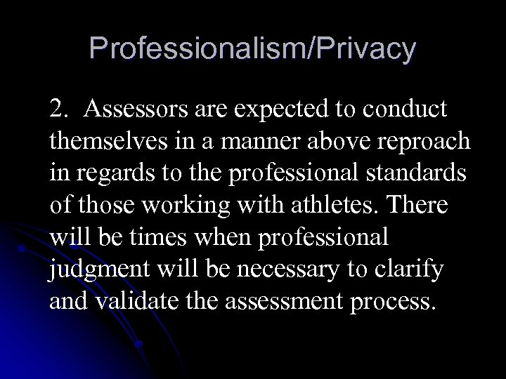 Professionalism/Privacy 2. Assessors are expected to conduct themselves in a manner above reproach in