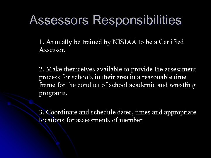 Assessors Responsibilities 1. Annually be trained by NJSIAA to be a Certified Assessor. 2.