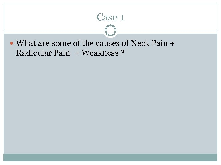 Case 1 What are some of the causes of Neck Pain + Radicular Pain