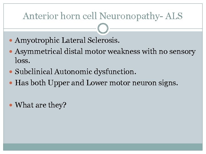 Anterior horn cell Neuronopathy- ALS Amyotrophic Lateral Sclerosis. Asymmetrical distal motor weakness with no