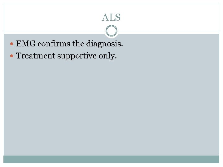 ALS EMG confirms the diagnosis. Treatment supportive only.