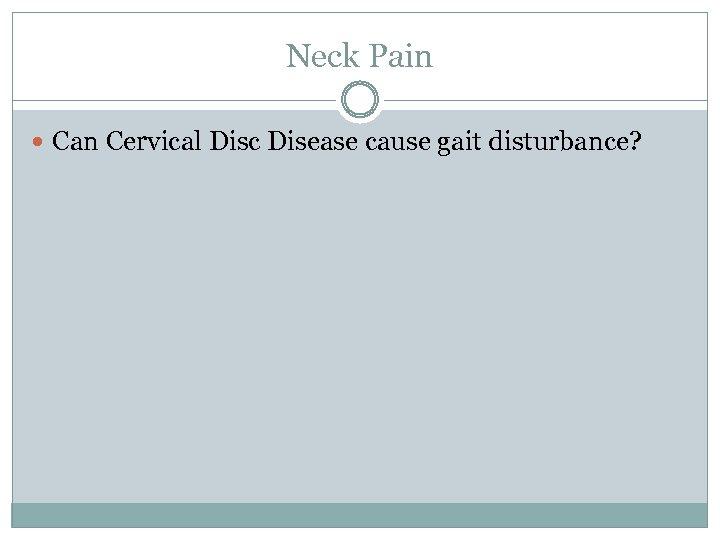 Neck Pain Can Cervical Disc Disease cause gait disturbance?