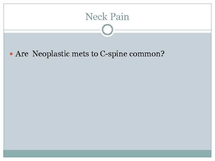 Neck Pain Are Neoplastic mets to C-spine common?