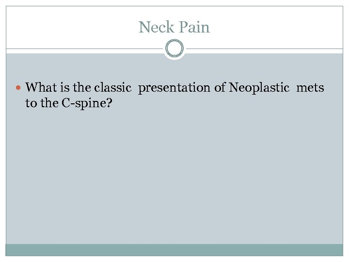 Neck Pain What is the classic presentation of Neoplastic mets to the C-spine?