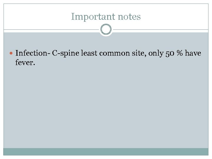 Important notes Infection- C-spine least common site, only 50 % have fever.