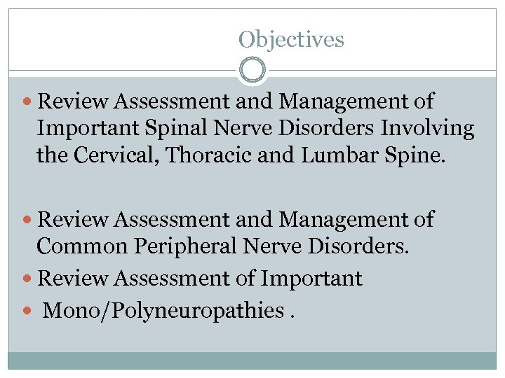 Objectives Review Assessment and Management of Important Spinal Nerve Disorders Involving the Cervical, Thoracic
