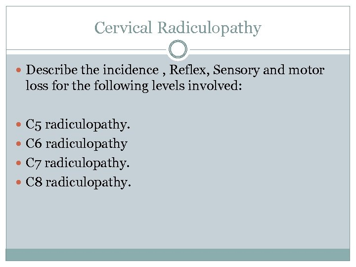 Cervical Radiculopathy Describe the incidence , Reflex, Sensory and motor loss for the following