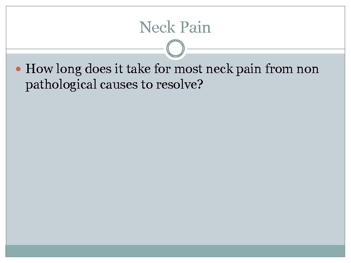 Neck Pain How long does it take for most neck pain from non pathological