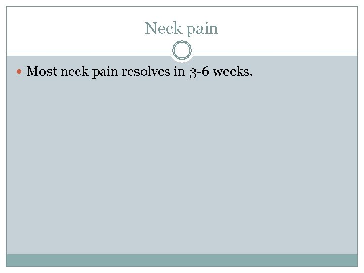 Neck pain Most neck pain resolves in 3 -6 weeks.