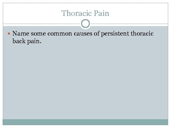 Thoracic Pain Name some common causes of persistent thoracic back pain.